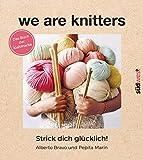 We are knitters: Strick dich glücklich! - Das Buch der Kultmarke - Mit exklusiven Anleitungen