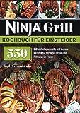 Ninja Grill Kochbuch für Einsteiger: 550 einfache, schnelle und leckere Rezepte für perfektes Grillen und Frittieren im Freien