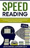 SPEED READING: Die genialsten Methoden um die Lesegeschwindigkeit zu verdoppeln - Schneller lesen, Konzentration steigern und besser lernen + Übungen zum...