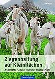 Ziegenhaltung auf Kleinflächen: Artgerechte Haltung, Nutzung, Rasseporträts