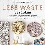 Less Waste stricken. Kreative und nützliche Ideen für Recycling und Vermeidung von Alltagsmüll vom Kochutensil aus der alten Konservendose bis zum ... bis...