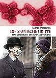 Die Spanische Grippe: Eine Geschichte der Pandemie von 1918