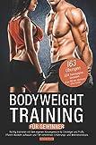 Bodyweight Training für Gewinner: Richtig trainieren mit dem eigenen Körpergewicht für Einsteiger und Profis. Effizient Muskeln aufbauen und Fett verbrennen....