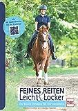 Feines Reiten Leicht & Locker: Die besten Übungen für Sitz und Hilfen