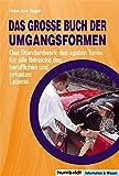 Das grosse Buch der Umgangsformen: Das Standardwerk des 'guten Tons' für alle Bereiche des beruflichen und privaten Lebens