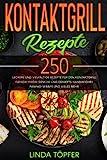 Kontaktgrill Rezepte: 250 leckere und vielfältige Rezepte für den Kontaktgrill. Fleisch, Fisch, Gemüse und Desserts, Sandwiches, Paninis, Wraps und vieles...