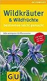 Wildkräuter & Wildfrüchte bestimmen leicht gemacht: Bestimmen leicht gemacht. Die wichtigsten 125 Pflanzenarten. Extra: Typische Merkmale (GU Naturtitel)