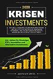 KRISEN INVESTMENTS 2020: Wie Sie als Gewinner aus der Krise herausgehen und Ihr Portfolio auf passives Einkommen optimieren - inkl. Aktien für Einsteiger,...