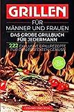 Grillen für Männer und Frauen - das große Grillbuch für Jedermann: 222 exklusive Grillrezepte für den perfekten Genuss - BONUS: 30 geniale Cocktail Rezepte...