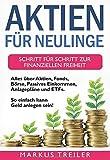 Aktien für Neulinge: Schritt für Schritt zur finanziellen Freiheit - Alles über Aktien, Fonds, Börse, Passives Einkommen, Anlagepläne und ETFs - So einfach...