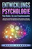 ENTWICKLUNGSPSYCHOLOGIE - Vom Kindes- bis zum Erwachsenenalter: Wie Sie die menschliche Entwicklung richtig verstehen & Störungen frühzeitig erkennen. Inkl....
