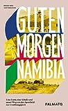 Guten Morgen, Namibia!: Eine Farm, eine Schule und unser Weg von der Apartheid zur Unabhängigkeit