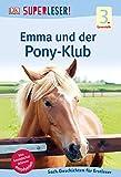 SUPERLESER! Emma und der Pony-Klub: 3. Lesestufe Sach-Geschichten für Leseprofis