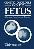 Genetic Disorders and the Fetus: Diagnosis, Prevention, and Treatment