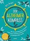 Der Alzheimer-Kompass: Wie eine kohlenhydratarme, fettreiche Ernährung vor Alzheimer, Gedächtnisverlust und geistigem Abbau schützt