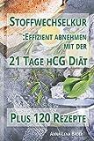 Stoffwechselkur: Effizient Abnehmen Mit Der 21 Tage hCG Diät: Nachhaltig abnehmen in kurzer Zeit. Mit 120 fantastischen Rezeptideen.