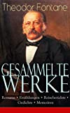 Gesammelte Werke: Romane + Erzählungen + Reiseberichte + Gedichte + Memoiren: Über 250 Titel in einem Buch: Effi Briest + Wanderungen durch die Mark...