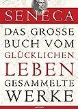 Seneca, Das große Buch vom glücklichen Leben-Gesammelte Werke