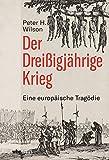 Der Dreißigjährige Krieg. Eine europäische Tragödie. Ursachen, Akteure und Folgen eines jahrzehntelangen Konflikts. Preiswerte Sonderausgabe: Eine...