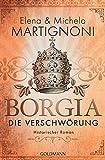 Borgia - Die Verschwörung: Die Borgia-Trilogie 1 - Historischer Roman