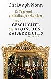 12 Tage und ein halbes Jahrhundert: Eine Geschichte des deutschen Kaiserreichs 1871-1918
