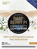 Raspberry Pi programmieren mit C/C++ und Bash: Mehr als 50 Programme rund um Foto, Video & Audio. Inkl. Einsatz von WiringPi, ALSA & OpenCV (#makers DO IT)