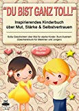 """Süße Geschichten über Mut für starke Kinder: """"Du bist ganz toll!"""" - inspirierendes Kinderbuch über Mut, Stärke & Selbstvertrauen. Bunt illustriert..."""