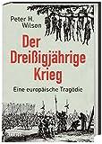 Der Dreißigjährige Krieg: Eine europäische Tragödie