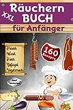 XXL Räuchern Buch für Anfänger: 160 Rezepte für Kalträuchern, Warmräuchern & Heißräuchern | Fleisch, Wurst, Geflügel, Fisch & fleischlose Alternativen...