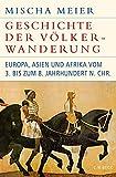 Geschichte der Völkerwanderung: Europa, Asien und Afrika vom 3. bis zum 8. Jahrhundert n.Chr. (Historische Bibliothek der Gerda Henkel Stiftung)