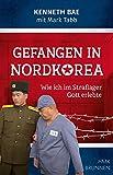 Gefangen in Nordkorea: Wie ich im Straflager Gott erlebte