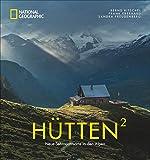 National Geographic Bildband: Hütten hoch 2. Neue Sehnsuchtsorte in den Alpen. Traumhafte Hütten mit atemberaubender Aussicht und Lage in Bayern, Österreich,...