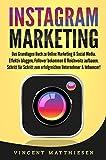 INSTAGRAM MARKETING: Das Grundlagen Buch zu Online Marketing & Social Media. Effektiv bloggen, Follower bekommen & Reichweite aufbauen. Schritt für Schritt zum...