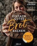 Einfach gutes Brot backen: Rezepte für Backofen, Dutch Oven und Grill