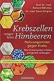 Krebszellen mögen keine Himbeeren: Nahrungsmittel gegen Krebs. Das Immunsystem stärken und gezielt vorbeugen - Der große Bestseller vollständig...