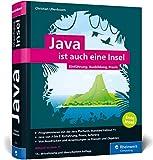 Java ist auch eine Insel: Java programmieren lernen mit dem umfassenden Standardwerk für Java-Entwickler. Aktuell zu Java 11