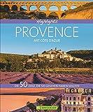 Highlights Provence mit Côte d'Azur: Die 50 Ziele, die Sie gesehen haben sollten. Aix-en-Provence, Camargue, Nizza, Verdonschlucht - Einstimmung, Tipps und...