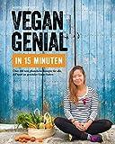 Vegan genial in 15 Minuten: Mein einfachstes Vegankochbuch