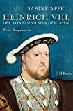 Heinrich VIII.: Der König und sein Gewissen