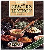 Kleines Gewürz-Lexikon: Herkunft, Geschmack, Verwendung, Rezepte