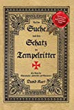 Auf der Suche nach dem Schatz der Tempelritter: Ein Buch für Schatzsucher, Historiker und Abenteurer