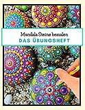 Mandala Steine bemalen das Übungsheft: Steine kreativ bemalen | Ein Steine bemalen Buch mit verschiedenen Schablonen und Vorlagen zum Ausmalen | Dot Mandala |...