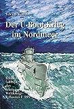 Der U-Boot-Krieg im Nordmeer: Feindfahrten des letzten Weltkriegs U-Bootes U995