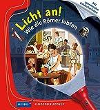 Wie die Römer lebten: Licht an! (Licht an! Die Reihe mit der magischen Taschenlampe, Band 17)