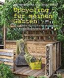 Upcycling für meinen Garten: 25 Schritt-für-Schritt-Projekte aus Recyclingmaterialien