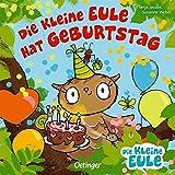 Die kleine Eule hat Geburtstag (Die kleine Eule und ihre Freunde)