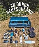 Reise-Bildband: Ab durch Deutschland! 15 Roadtrips mit Bulli & Co. Mit dem Campervan quer durch Deutschland. Praktische Infos und inspirierende Bilder zum...