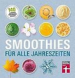 Smoothies für alle Jahreszeiten: 140 saisonale Rezepte - Geschmackswunder aus Obst und Gemüse - Mit Bildern illustrierte Rezepte: 140 saisonale...