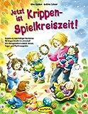 Jetzt ist Krippen-Spielkreiszeit! (Buch): Gestaltung regelmäßiger Spielkreise für Krippenkinder im Jahreslauf mit altersgerechten Liedern, Versen, Finger-...