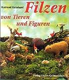 Filzen von Tieren und Figuren: Aufgebaut und modelliert